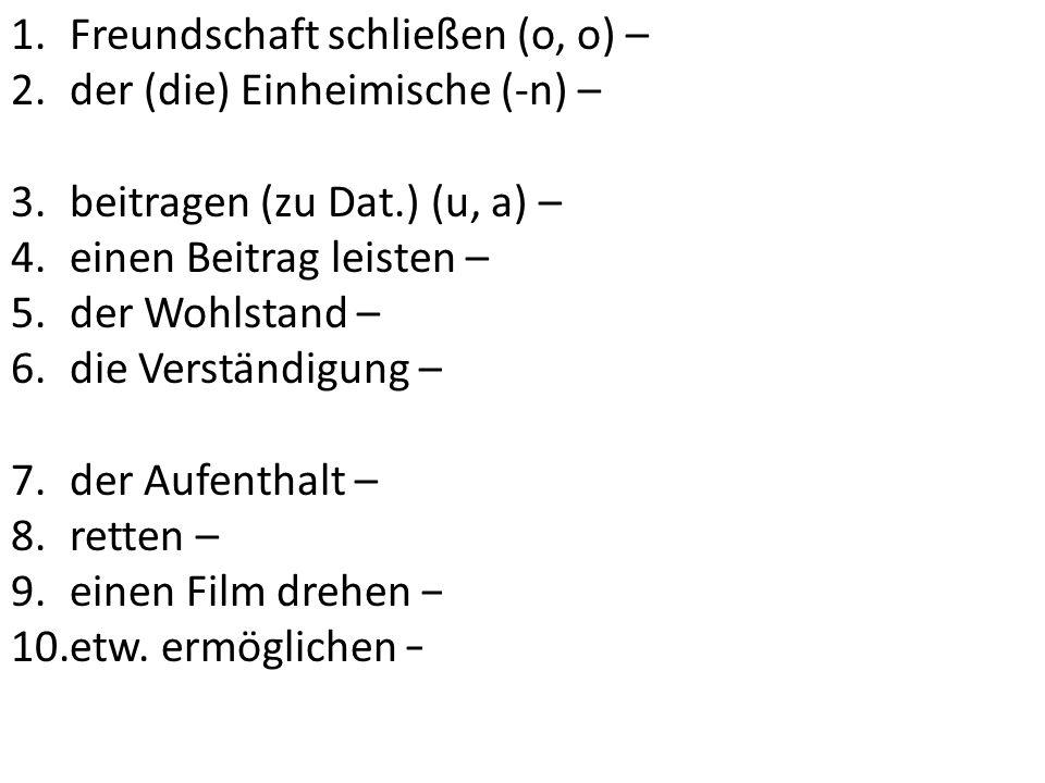 1.Freundschaft schließen (o, o) – подружиться 2.der (die) Einheimische (-n) – местный(ая) житель,-ца 3.beitragen (zu Dat.) (u, a) – способствовать 4.e
