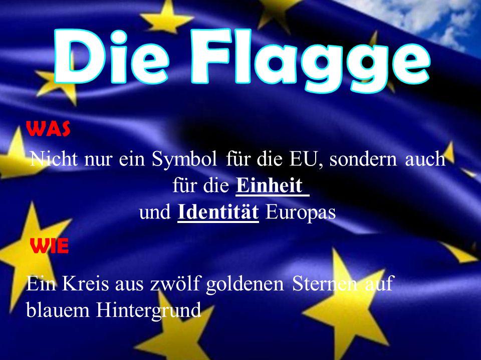 Nicht nur ein Symbol für die EU, sondern auch für die Einheit und Identität Europas Ein Kreis aus zwölf goldenen Sternen auf blauem Hintergrund WAS WI