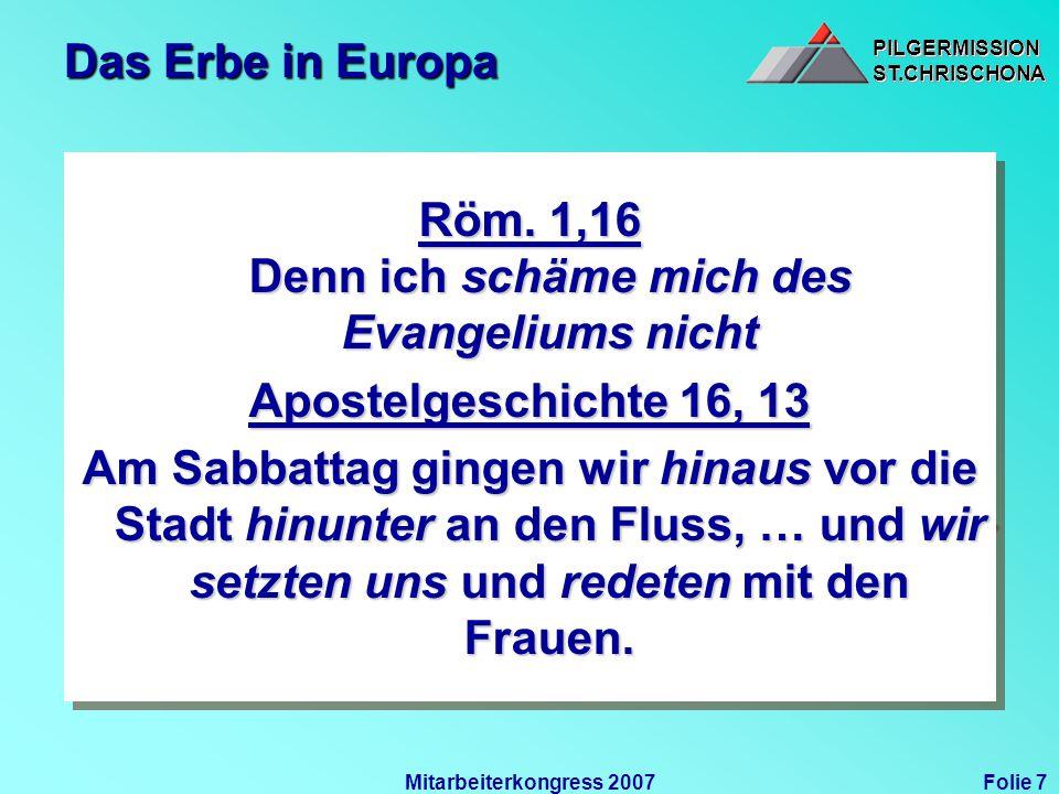 PILGERMISSIONST.CHRISCHONAPILGERMISSIONST.CHRISCHONA Folie 7Mitarbeiterkongress 2007 Das Erbe in Europa Röm. 1,16 Denn ich schäme mich des Evangeliums