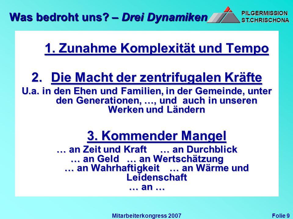 PILGERMISSIONST.CHRISCHONAPILGERMISSIONST.CHRISCHONA Folie 9Mitarbeiterkongress 2007 Was bedroht uns? – Drei Dynamiken 1. Zunahme Komplexität und Temp
