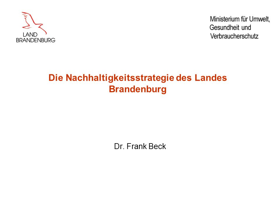 Die Nachhaltigkeitsstrategie des Landes Brandenburg Dr. Frank Beck