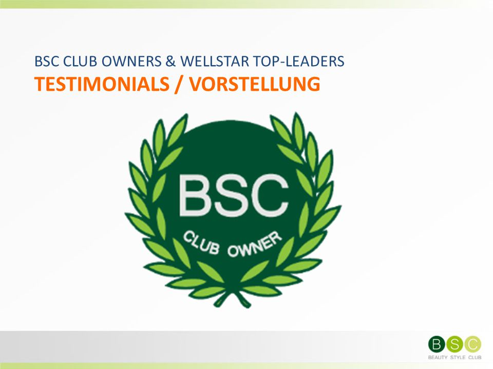 BSC CLUB OWNERS & WELLSTAR TOP-LEADERS TESTIMONIALS / VORSTELLUNG