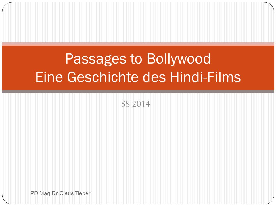 SS 2014 PD Mag.Dr. Claus Tieber Passages to Bollywood Eine Geschichte des Hindi-Films