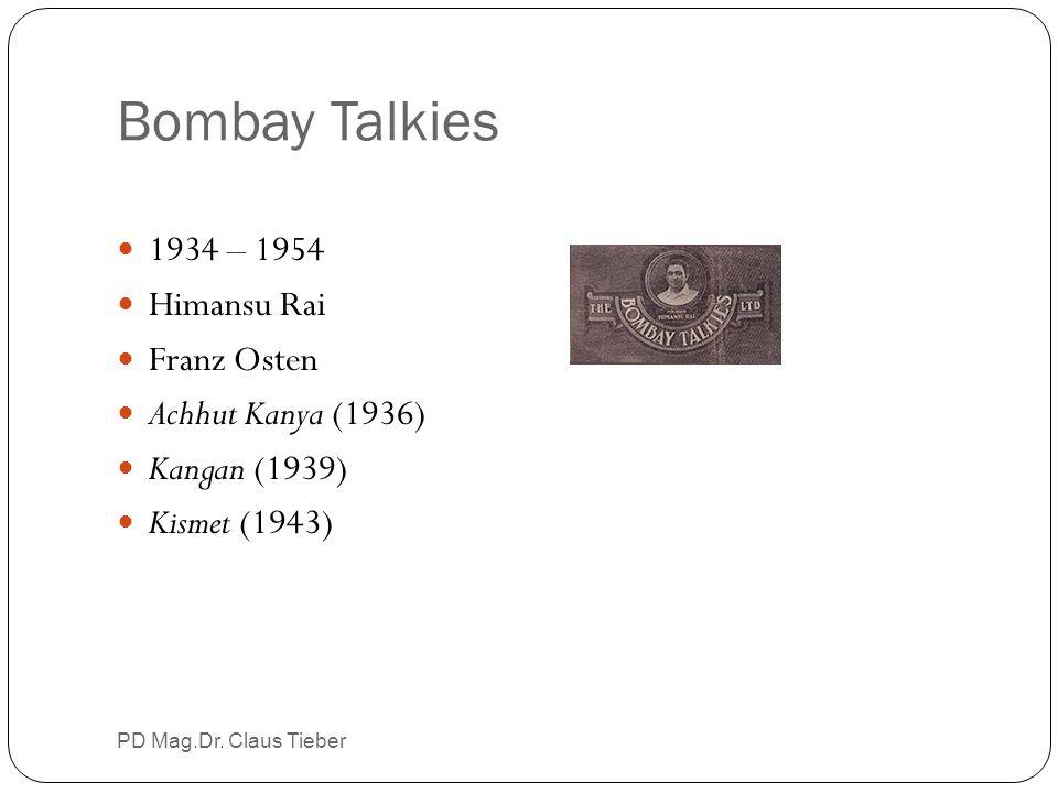 Bombay Talkies PD Mag.Dr. Claus Tieber 1934 – 1954 Himansu Rai Franz Osten Achhut Kanya (1936) Kangan (1939) Kismet (1943)
