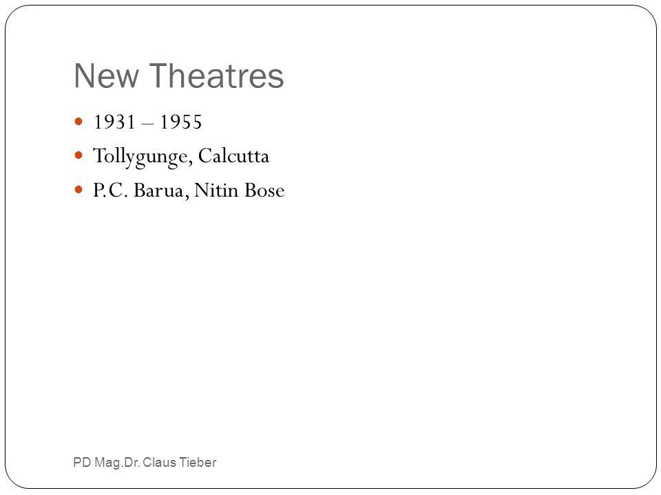 New Theatres PD Mag.Dr. Claus Tieber 1931 – 1955 Tollygunge, Calcutta P.C. Barua, Nitin Bose