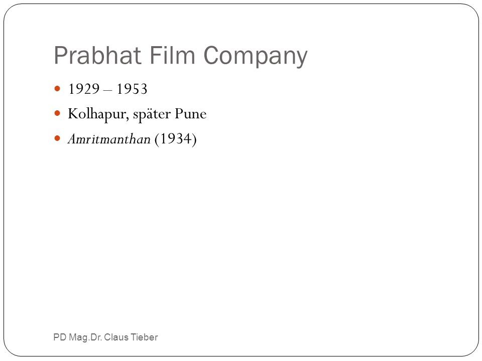Prabhat Film Company PD Mag.Dr. Claus Tieber 1929 – 1953 Kolhapur, später Pune Amritmanthan (1934)