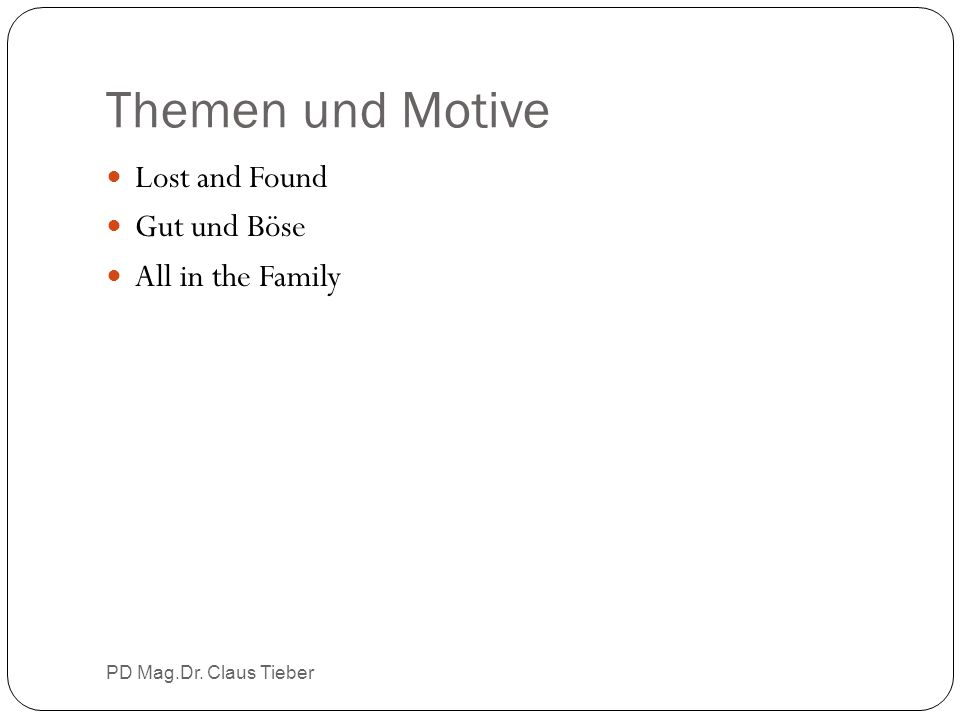 Themen und Motive Lost and Found Gut und Böse All in the Family PD Mag.Dr. Claus Tieber