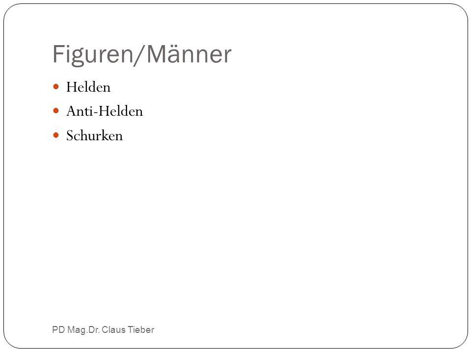 Figuren/Männer PD Mag.Dr. Claus Tieber Helden Anti-Helden Schurken