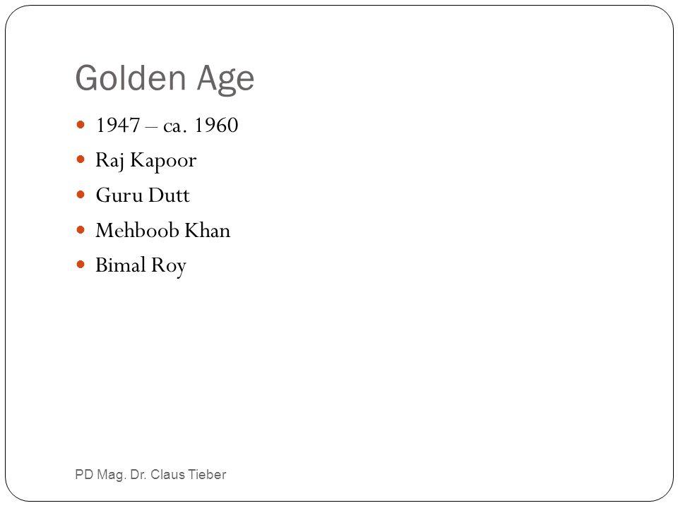Golden Age 1947 – ca. 1960 Raj Kapoor Guru Dutt Mehboob Khan Bimal Roy PD Mag. Dr. Claus Tieber