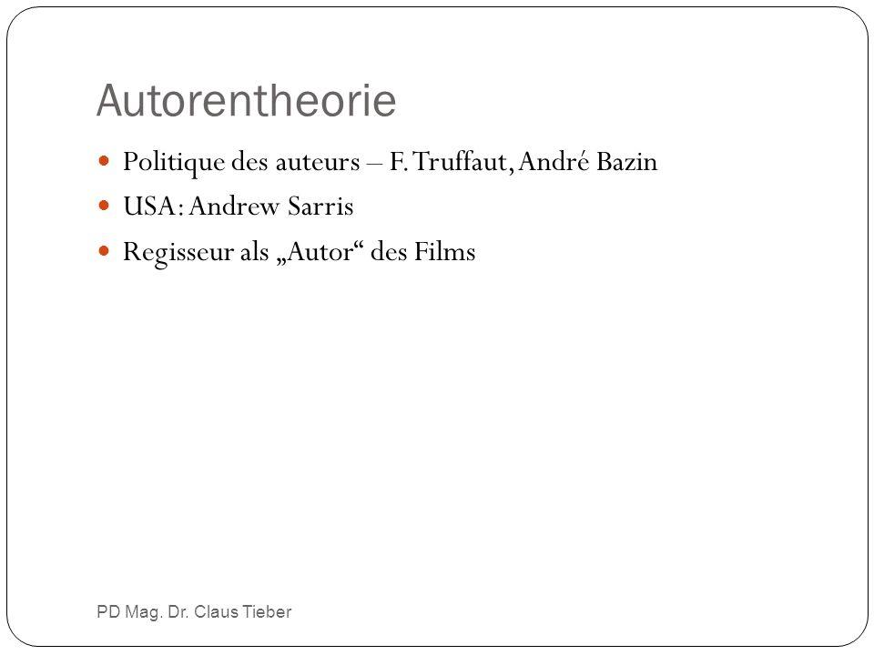 """Autorentheorie Politique des auteurs – F. Truffaut, André Bazin USA: Andrew Sarris Regisseur als """"Autor"""" des Films PD Mag. Dr. Claus Tieber"""