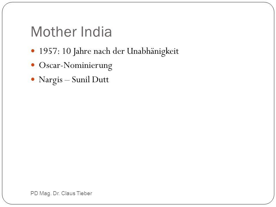 Mother India 1957: 10 Jahre nach der Unabhänigkeit Oscar-Nominierung Nargis – Sunil Dutt PD Mag. Dr. Claus Tieber