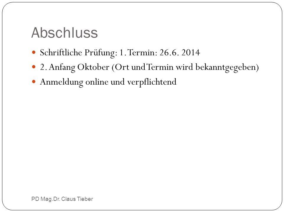 Abschluss PD Mag.Dr. Claus Tieber Schriftliche Prüfung: 1. Termin: 26.6. 2014 2. Anfang Oktober (Ort und Termin wird bekanntgegeben) Anmeldung online