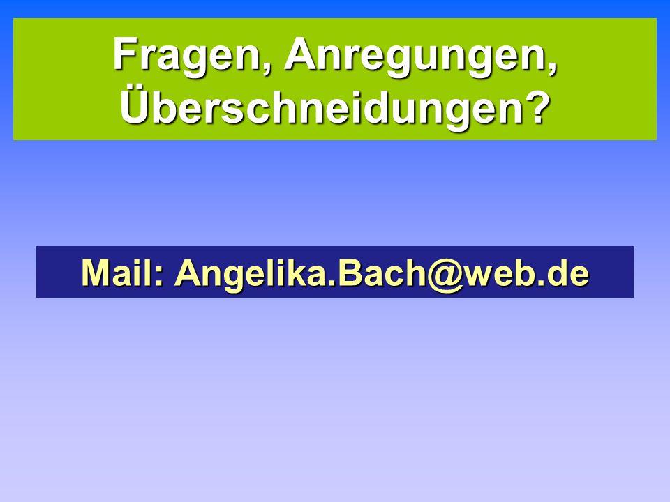 Fragen, Anregungen, Überschneidungen? Mail: Angelika.Bach@web.de