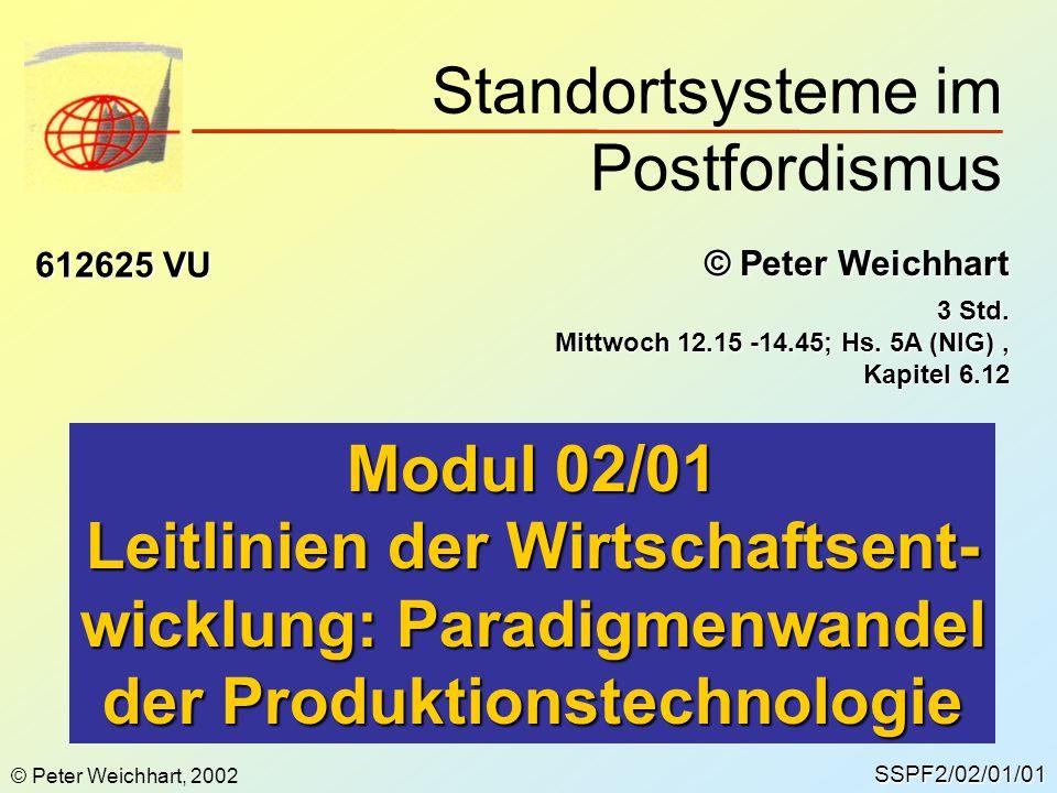 SSPF2/02/01/01 © Peter Weichhart Modul 02/01 Leitlinien der Wirtschaftsent- wicklung: Paradigmenwandel der Produktionstechnologie Standortsysteme im P