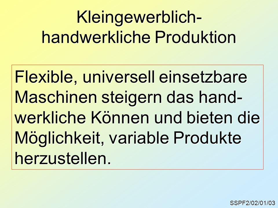 Kleingewerblich- handwerkliche Produktion SSPF2/02/01/03 Flexible, universell einsetzbare Maschinen steigern das hand- werkliche Können und bieten die