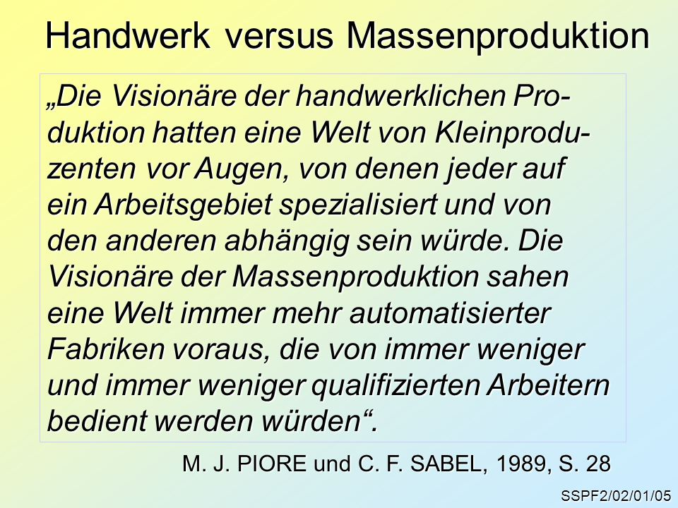 """SSPF2/02/01/05 Handwerk versus Massenproduktion """"Die Visionäre der handwerklichen Pro- duktion hatten eine Welt von Kleinprodu- zenten vor Augen, von"""