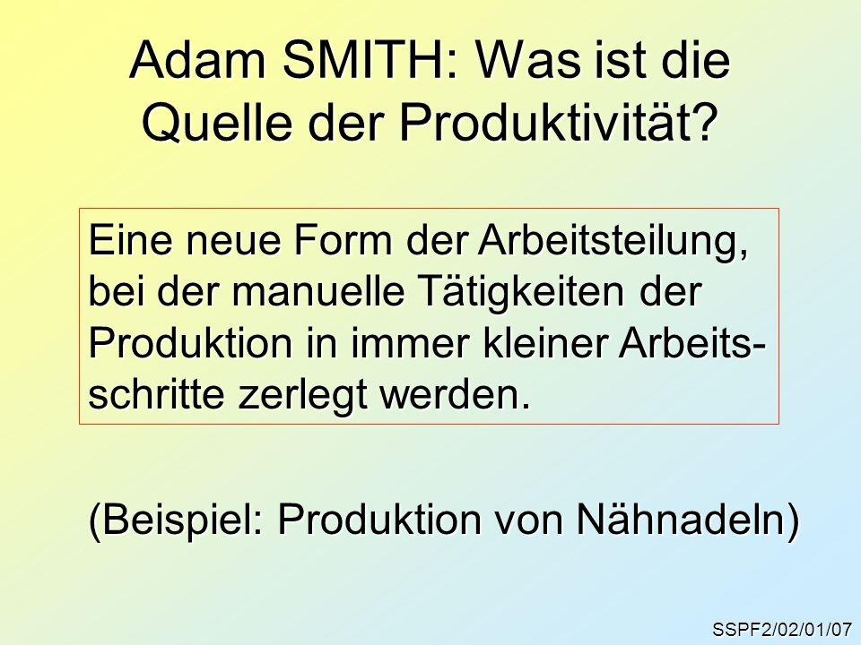 Adam SMITH: Was ist die Quelle der Produktivität? SSPF2/02/01/07 Eine neue Form der Arbeitsteilung, bei der manuelle Tätigkeiten der Produktion in imm