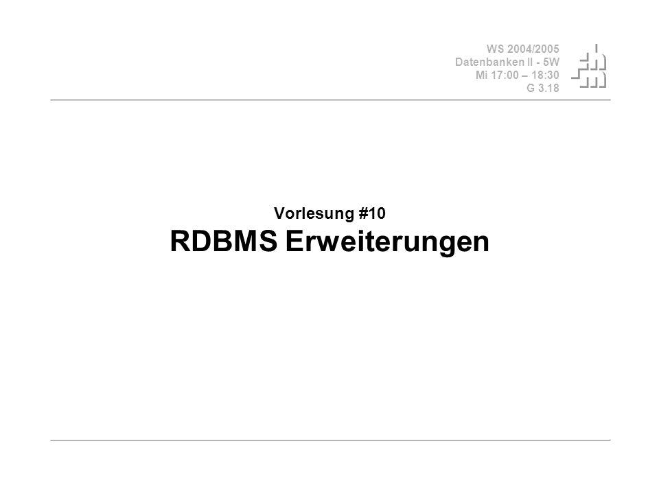 WS 2004/2005 Datenbanken II - 5W Mi 17:00 – 18:30 G 3.18 Vorlesung #10 RDBMS Erweiterungen