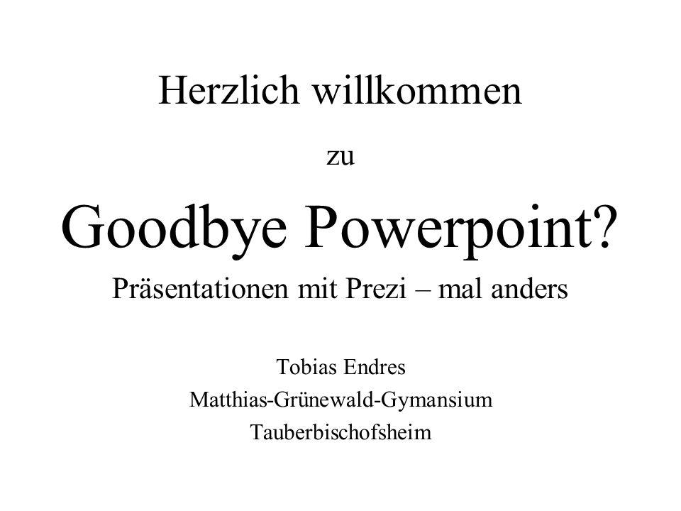 Herzlich willkommen zu Goodbye Powerpoint.