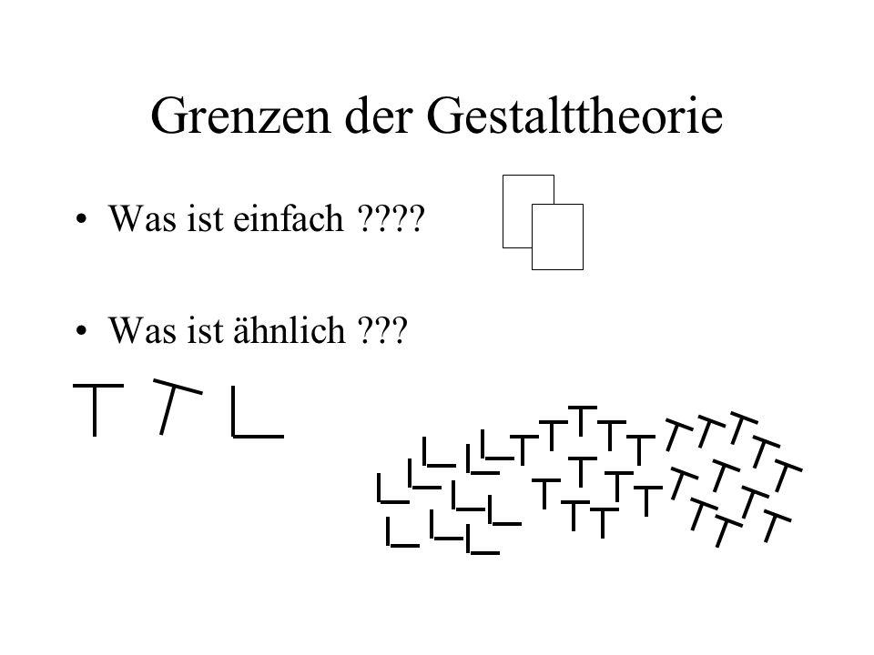 Grenzen der Gestalttheorie Was ist einfach ???? Was ist ähnlich ???