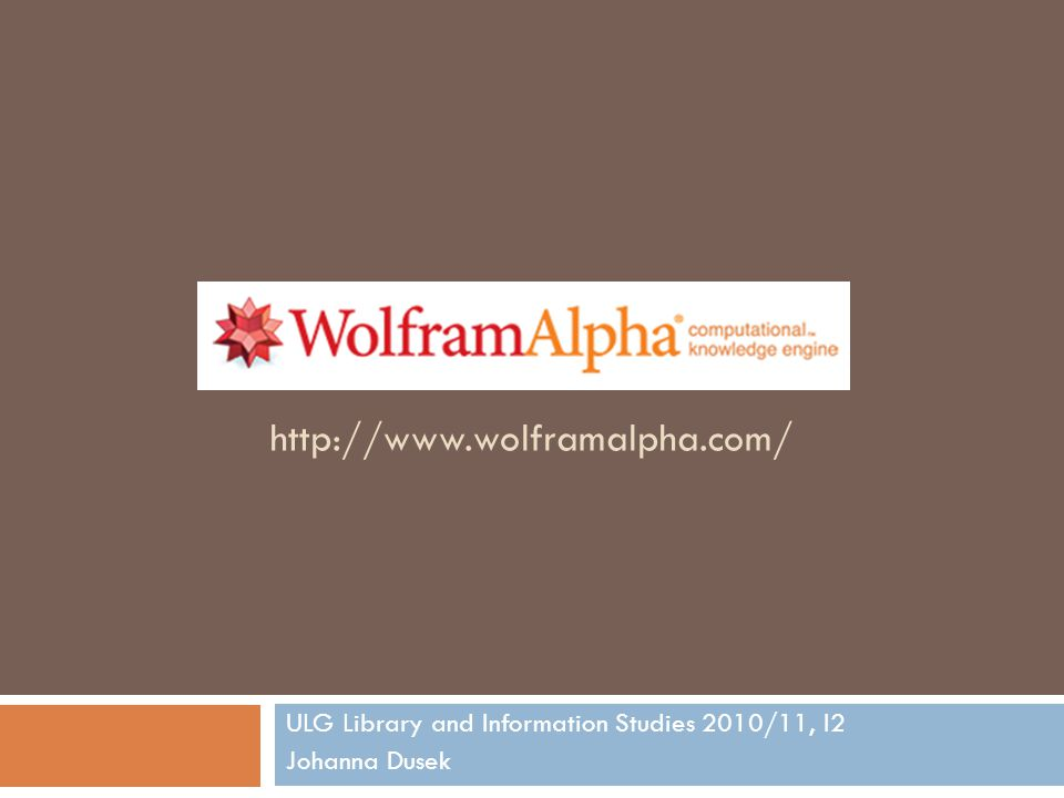 http://www.wolframalpha.com/ ULG Library and Information Studies 2010/11, I2 Johanna Dusek