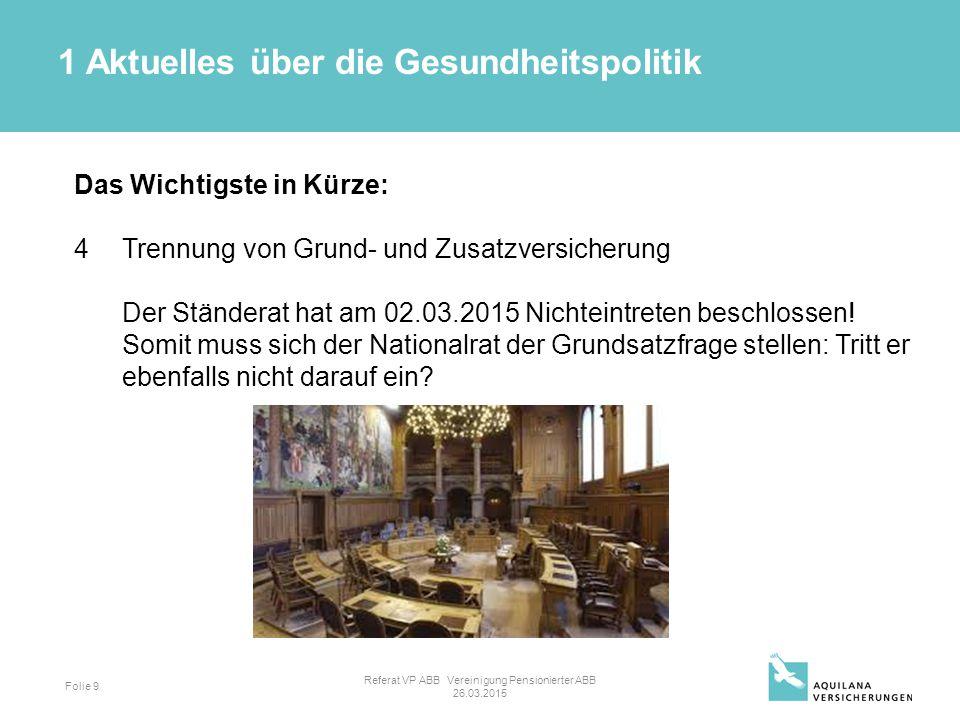 Folie 9 Das Wichtigste in Kürze: 4Trennung von Grund- und Zusatzversicherung Der Ständerat hat am 02.03.2015 Nichteintreten beschlossen.