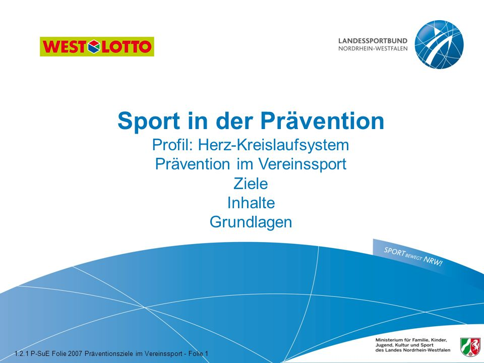 Sport in der Prävention Profil: Herz-Kreislaufsystem Prävention im Vereinssport Ziele Inhalte Grundlagen 1.2.1 P-SuE Folie 2007 Präventionsziele im Ve