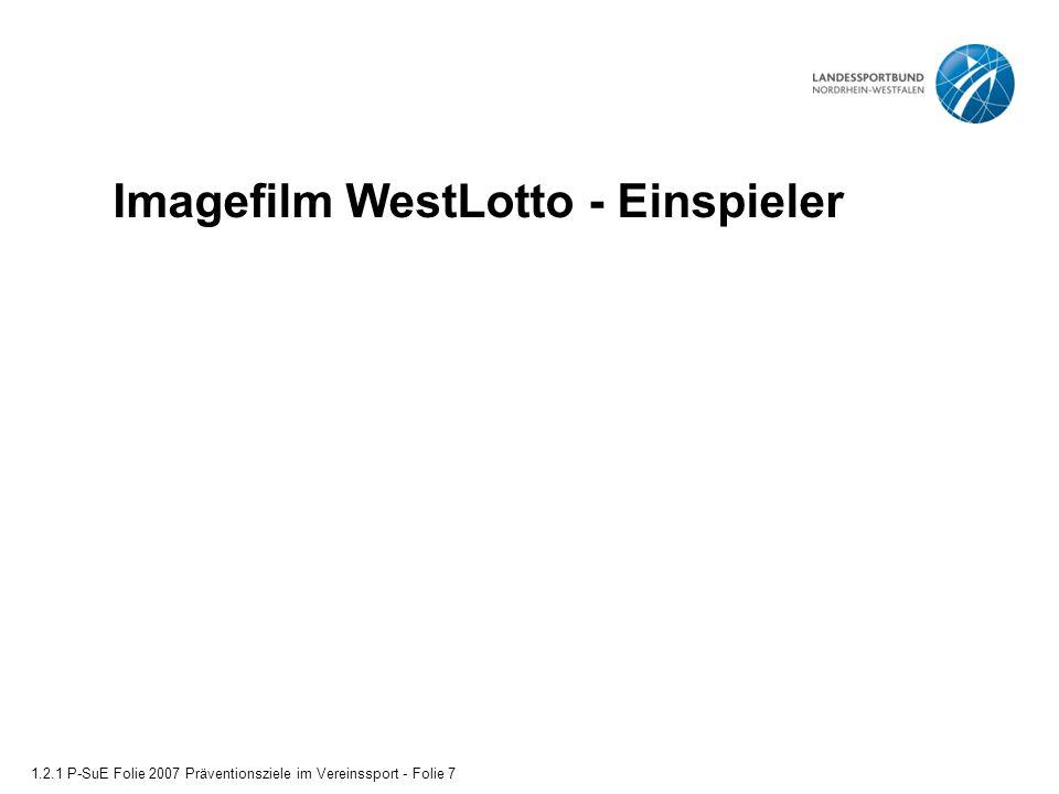 Imagefilm WestLotto - Einspieler 1.2.1 P-SuE Folie 2007 Präventionsziele im Vereinssport - Folie 7