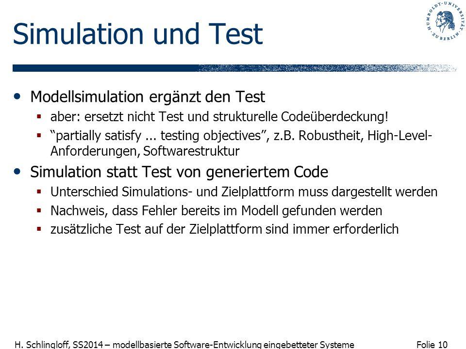 Folie 10 H. Schlingloff, SS2014 – modellbasierte Software-Entwicklung eingebetteter Systeme Simulation und Test Modellsimulation ergänzt den Test  ab