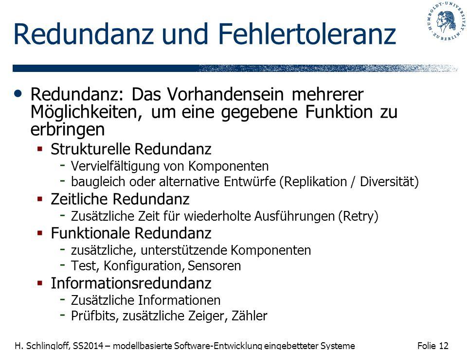 Folie 12 H. Schlingloff, SS2014 – modellbasierte Software-Entwicklung eingebetteter Systeme Redundanz und Fehlertoleranz Redundanz: Das Vorhandensein