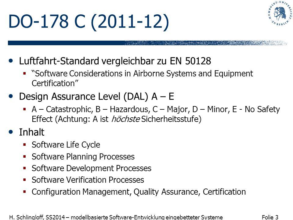 Folie 3 H. Schlingloff, SS2014 – modellbasierte Software-Entwicklung eingebetteter Systeme DO-178 C (2011-12) Luftfahrt-Standard vergleichbar zu EN 50