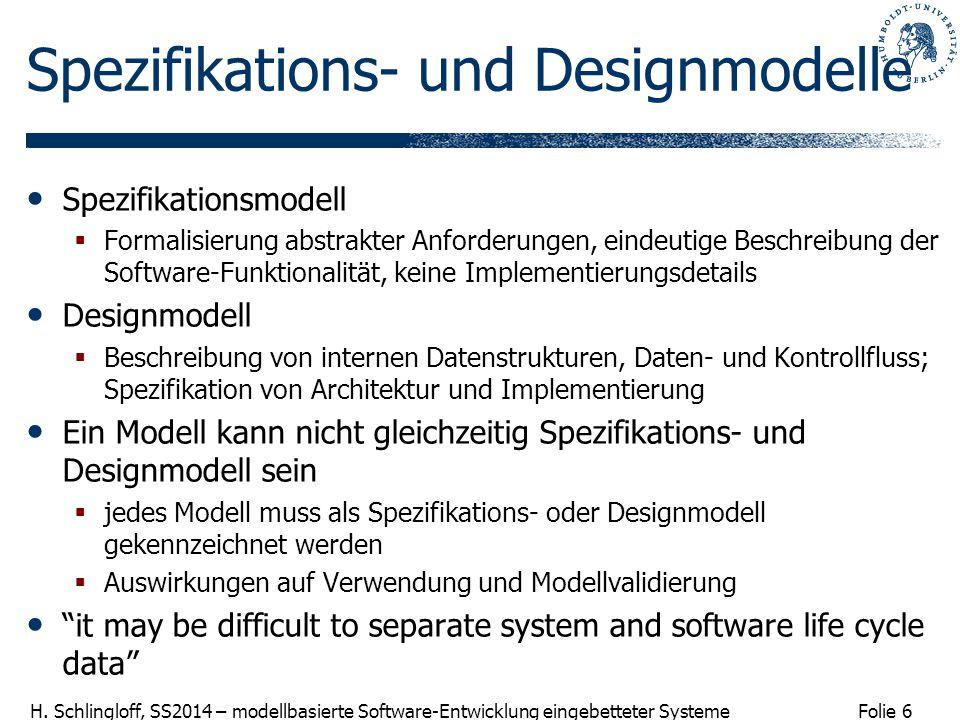 Folie 6 H. Schlingloff, SS2014 – modellbasierte Software-Entwicklung eingebetteter Systeme Spezifikations- und Designmodelle Spezifikationsmodell  Fo