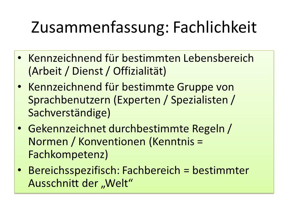 Zusammenfassung: Fachlichkeit Kennzeichnend für bestimmten Lebensbereich (Arbeit / Dienst / Offizialität) Kennzeichnend für bestimmte Gruppe von Sprac