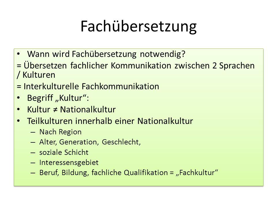 Fachübersetzung Wann wird Fachübersetzung notwendig? = Übersetzen fachlicher Kommunikation zwischen 2 Sprachen / Kulturen = Interkulturelle Fachkommun