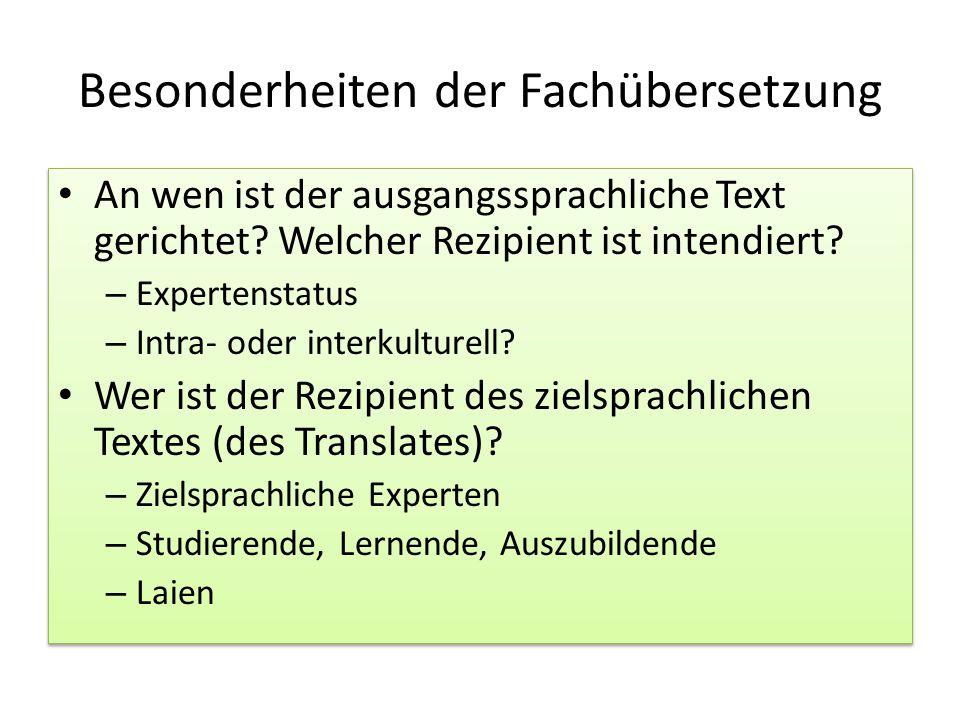 Besonderheiten der Fachübersetzung An wen ist der ausgangssprachliche Text gerichtet? Welcher Rezipient ist intendiert? – Expertenstatus – Intra- oder