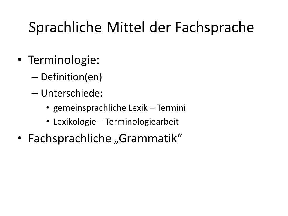Sprachliche Mittel der Fachsprache Terminologie: – Definition(en) – Unterschiede: gemeinsprachliche Lexik – Termini Lexikologie – Terminologiearbeit F