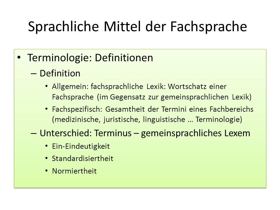 Sprachliche Mittel der Fachsprache Terminologie: Definitionen – Definition Allgemein: fachsprachliche Lexik: Wortschatz einer Fachsprache (im Gegensat