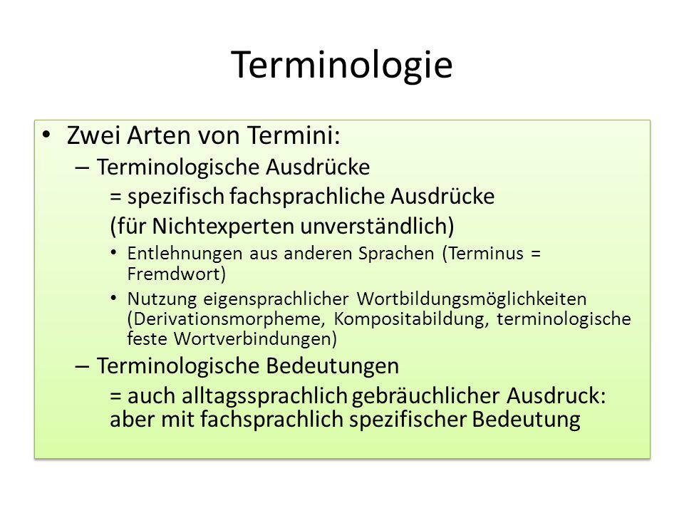 Terminologie Zwei Arten von Termini: – Terminologische Ausdrücke = spezifisch fachsprachliche Ausdrücke (für Nichtexperten unverständlich) Entlehnunge
