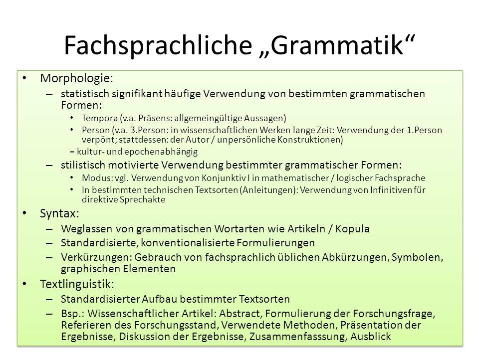 """Fachsprachliche """"Grammatik"""" Morphologie: – statistisch signifikant häufige Verwendung von bestimmten grammatischen Formen: Tempora (v.a. Präsens: allg"""