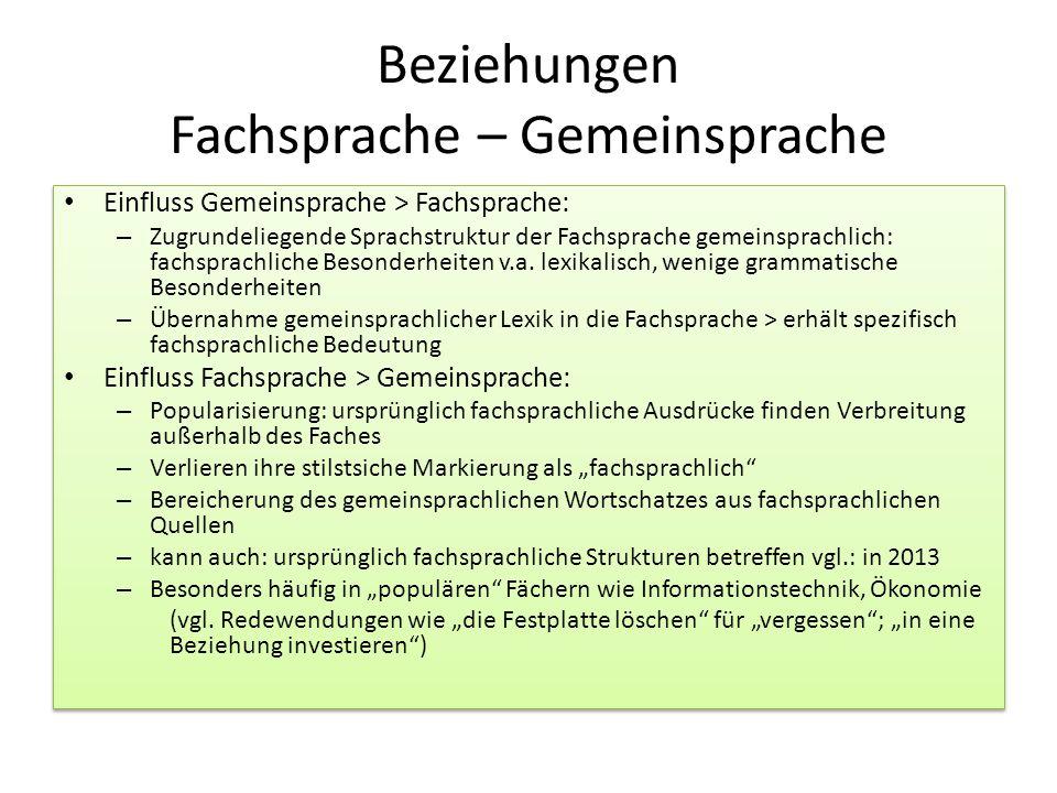 Beziehungen Fachsprache – Gemeinsprache Einfluss Gemeinsprache > Fachsprache: – Zugrundeliegende Sprachstruktur der Fachsprache gemeinsprachlich: fach
