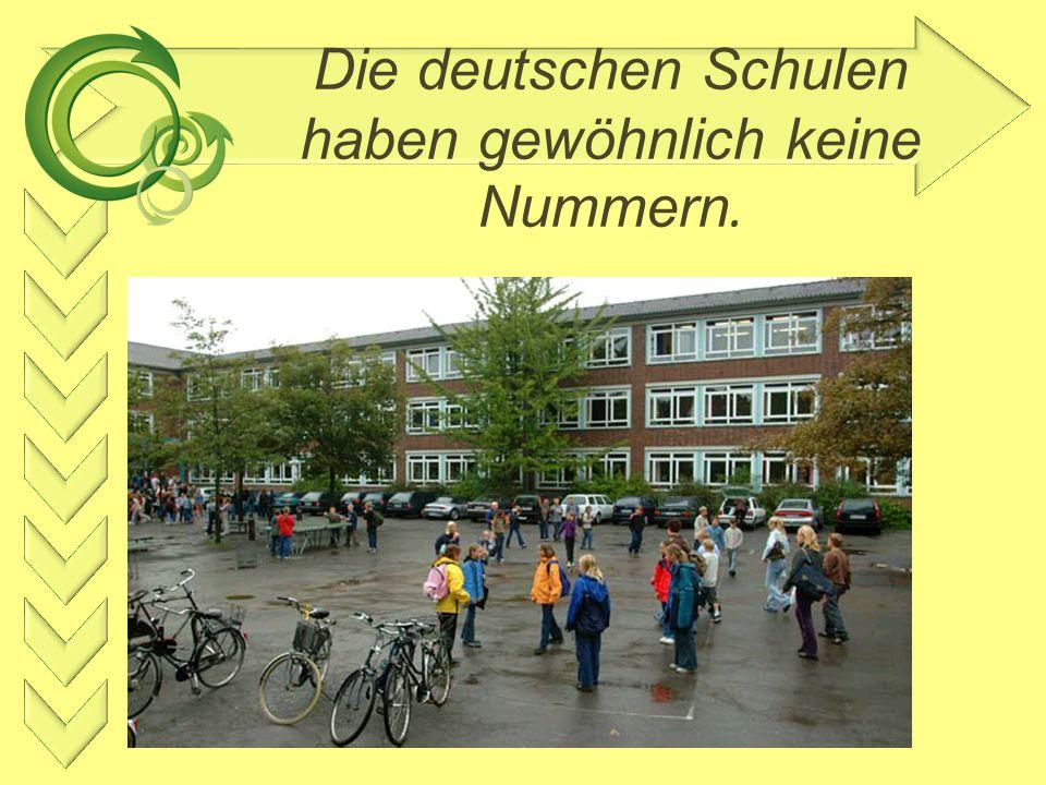 Die deutschen Schulen haben gewöhnlich keine Nummern.