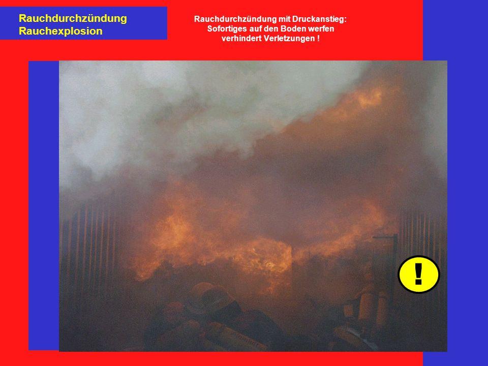 Rauchdurchzündung Rauchexplosion Rauchdurchzündung mit Druckanstieg: Sofortiges auf den Boden werfen verhindert Verletzungen .