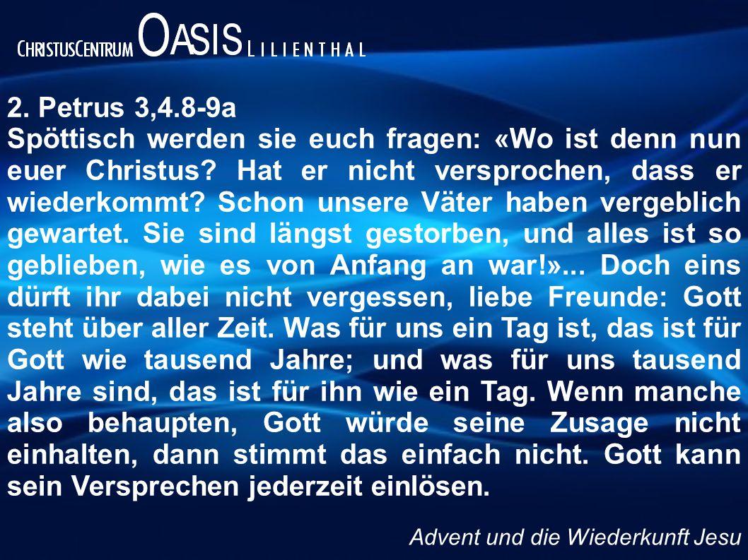 2.Petrus 3,4.8-9a Spöttisch werden sie euch fragen: «Wo ist denn nun euer Christus.
