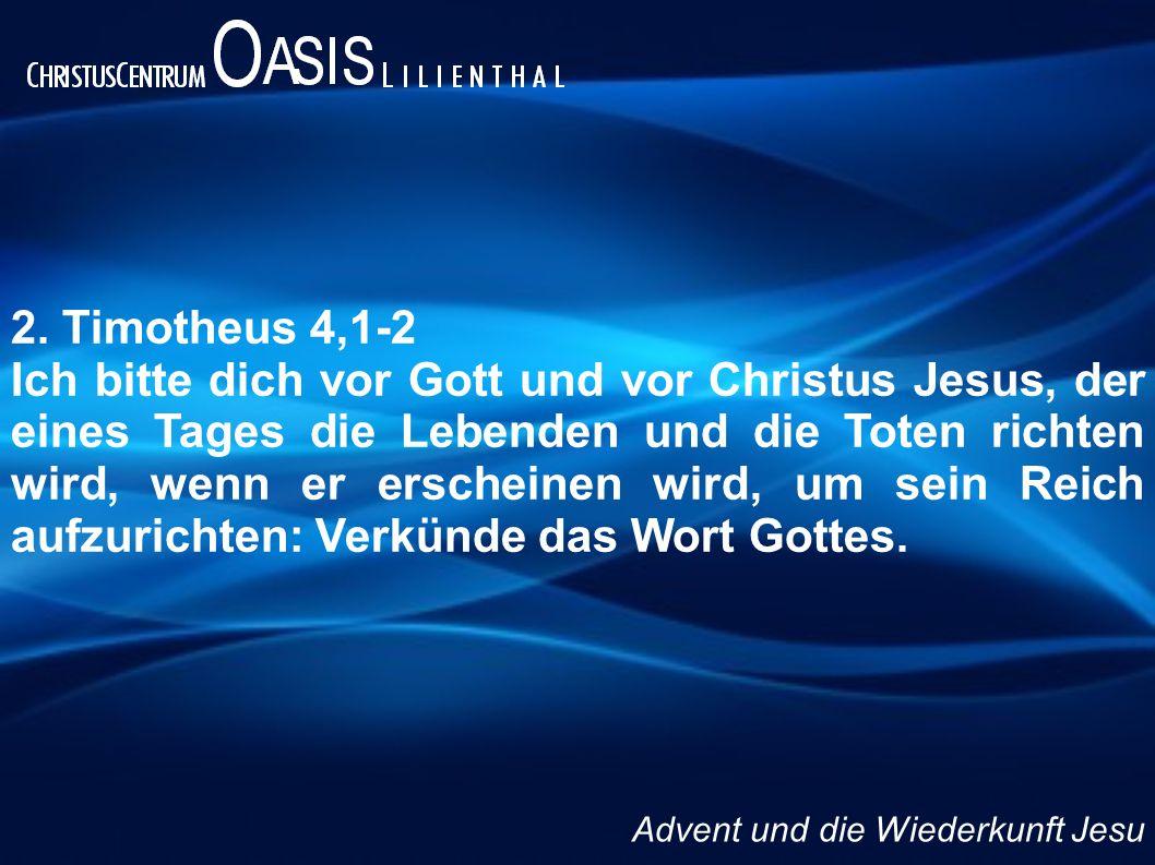 2. Timotheus 4,1-2 Ich bitte dich vor Gott und vor Christus Jesus, der eines Tages die Lebenden und die Toten richten wird, wenn er erscheinen wird, u