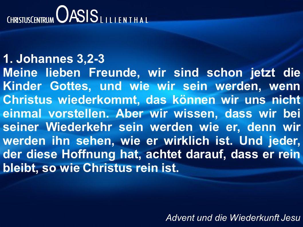 1. Johannes 3,2-3 Meine lieben Freunde, wir sind schon jetzt die Kinder Gottes, und wie wir sein werden, wenn Christus wiederkommt, das können wir uns