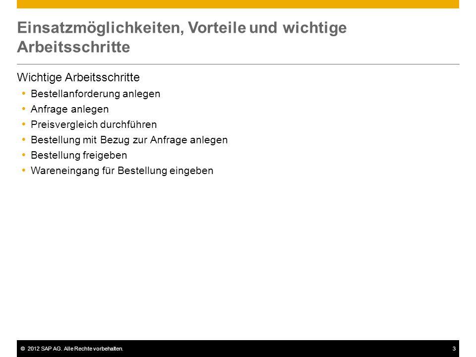 ©2012 SAP AG. Alle Rechte vorbehalten.3 Einsatzmöglichkeiten, Vorteile und wichtige Arbeitsschritte Wichtige Arbeitsschritte  Bestellanforderung anle