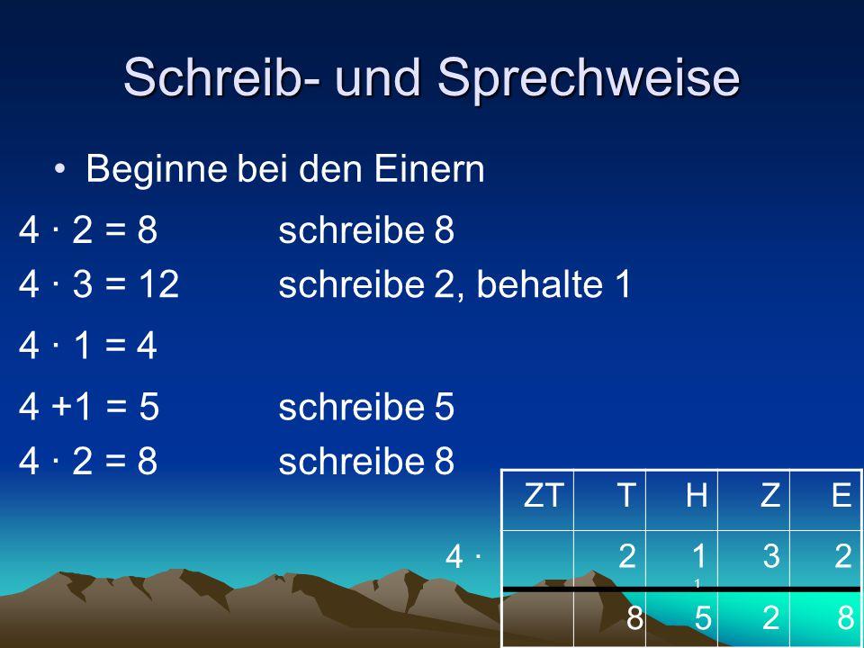 Schreib- und Sprechweise Beginne bei den Einern ZTTHZE 2132 4 ∙ 82 58 4 ∙ 2 = 8schreibe 8 4 ∙ 3 = 12schreibe 2, behalte 1 1 4 ∙ 1 = 4 4 +1 = 5schreibe