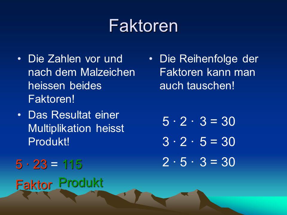 Faktoren Die Zahlen vor und nach dem Malzeichen heissen beides Faktoren! Das Resultat einer Multiplikation heisst Produkt! Die Reihenfolge der Faktore