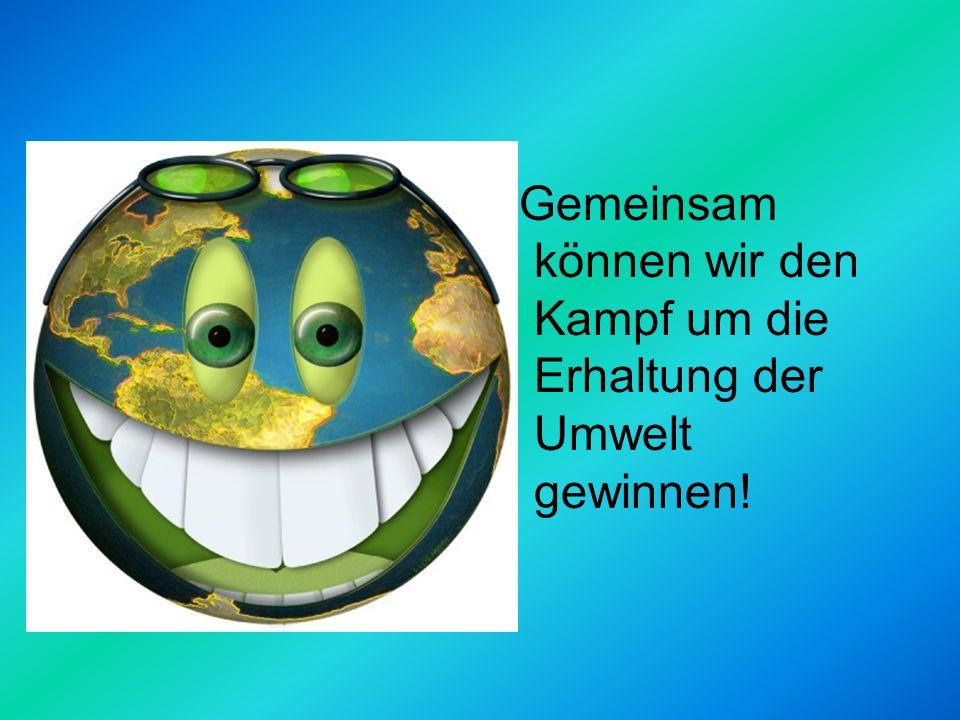Gemeinsam können wir den Kampf um die Erhaltung der Umwelt gewinnen!