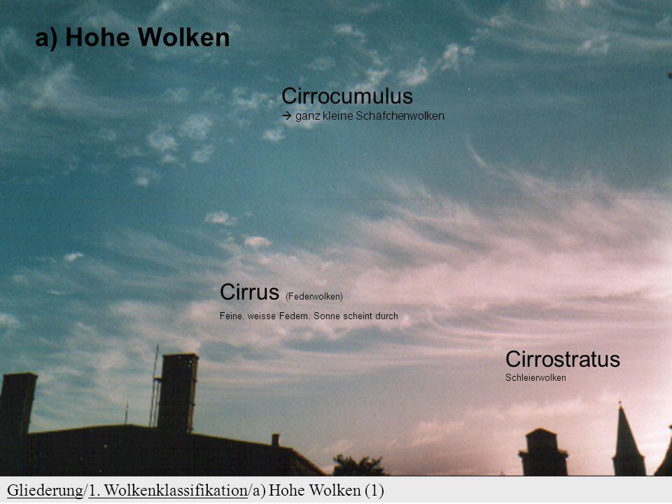 GliederungGliederung/1. Wolkenklassifikation (2) Hohe Wolken (Vorsilbe: cirro-) 7 bis 13 km Mittelhohe Wolken (Vorsilbe: alto-) 2 bis 7 km Tiefe Wolke